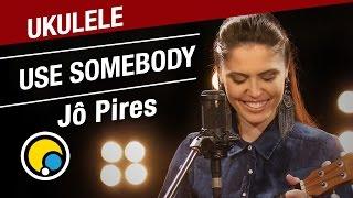 Use Somebody - Kings of Leon (Cover) Jô Pires - Música e Moda