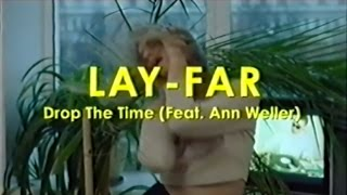 Lay-Far — Drop The Time feat. Ann Weller (Official Music Video)