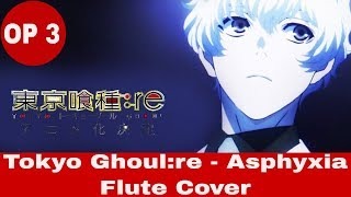 "Tokyo Ghoul:re Season 3 OP - ""Asphyxia"" CoshuNie (Flute Cover)"