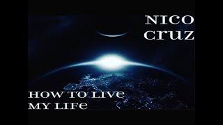 Nico Cruz - How to Live My Life