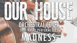 """""""OUR HOUSE"""" BY MADNESS (ORCHESTRAL COVER TRIBUTE) - SYMPHONIC POP"""