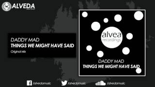 Daddy Mad - Things We Might Have Said (Original Mix)
