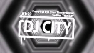 Skrillex & Team EZY - Pretty Bye Bye (Dion Timmer Remix)