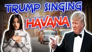 Donald Trump Singing Havana by Camila Cabello - Nixx