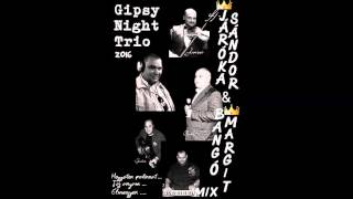 Gipsy Night Trio - Jároka Sándor & Bangó Margit MIX