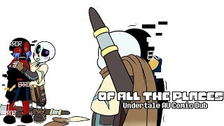Of All the Places  -  Undertale Au Comic Dub Ink X Error