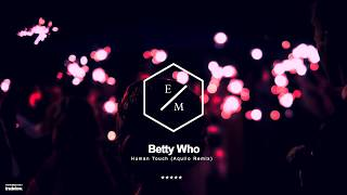 Betty Who - Human Touch (Aquilo Remix)