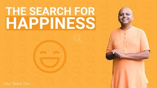 The Search For Happiness by Gaur Gopal Das