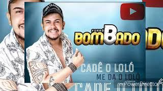 ME DA O LOLO, Cadê o LOLO / Forró Bombado 2k18