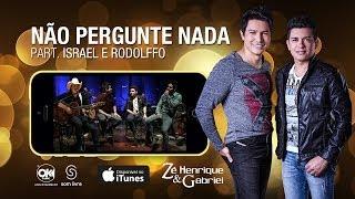 Zé Henrique e Gabriel - NÃO PERGUNTA NADA (Vídeo Oficial)