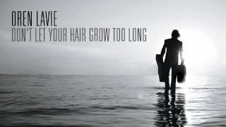 Oren Lavie | Don't Let Your Hair Grow Too Long