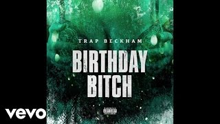 Trap Beckham - Birthday Bitch (Audio)
