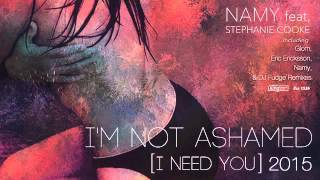 Namy feat. Stephanie Cooke - I'm Not Ashamed (I Need You) 2015 (Giom Late Night Remix)