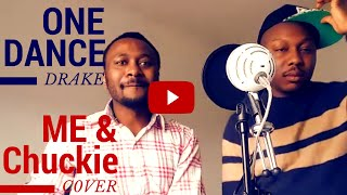 One Dance - Drake (Feat. WizKid & Kyla) - ME & Chuckie Cover