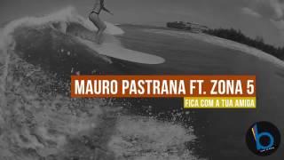 Mauro Pastrana ft. Zona 5 - Fica Com A Tua Amiga | 2017 |