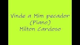 Vinde a Mim pecador (Piano) - Milton Cardoso (Cover)