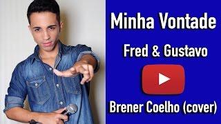Minha Vontade - Fred e Gustavo (Brener Coelho Cover)