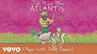 Joan Miquel Oliver - Atlantis (Pepe Link Deep Remix) [Audio]