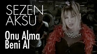 Sezen Aksu - Onu Alma Beni Al (Official Video)