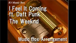 I Feel It Coming ft. Daft Punk/The Weeknd [Music Box]