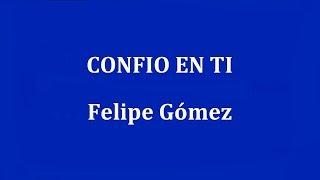 CONFIO EN TI  -   Felipe Gómez