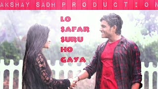 Lo safar baagi 2 cute love story song