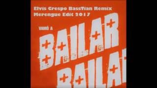 Elvis Crespo - Vamó a Bailar (BassTian Remix) (Merengue Edit 2017)
