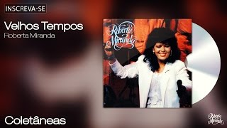 Roberta Miranda - Velhos Tempos - Coletâneas - [Áudio Oficial]