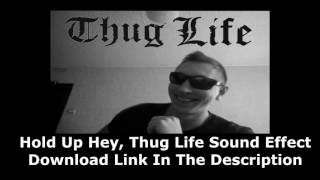 Hold Up Hey Thug Life Sound Effect (Download)