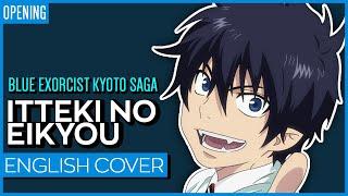 Blue Exorcist Kyoto Saga OP - Itteki no Eikyou TV-SIZE ENGLISH | Kuraiinu