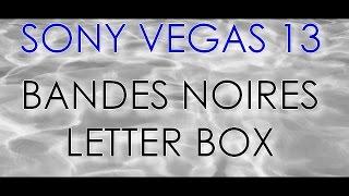 [SONY VEGAS PRO 13] Ajouter des bandes noires (letter box)