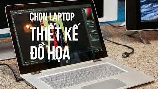Chọn Laptop cho dân thiết kế đồ họa, kiến trúc, dựng phim,