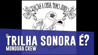 Monduba Crew - 02 - Trilha Sonora É? - (GRAÇAS A DEUS, TAMO JUNTO)