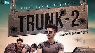 Trunk 2 | (Full Song) | Saini Saab | Harry |  Latest Punjabi Song 2018