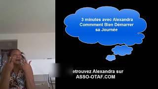 3 Minutes avec Alexandra : Comment bien Demarrer sa Journee