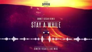 Dimitri Vegas & Like Mike - Stay A While (Ummet Ozcan Remix) OUT NOW TEASER