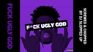 Fuck Ugly God - Ugly God (Screwed & Chopped by DJ Slopped Up)