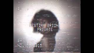 Destiny Briona -Private . (prod. by itsashleetho)