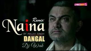 Naina ( arijit singh) remix by Dj wak .... dangal movie