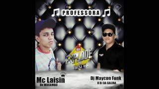 Mc Laisin♛  ♫ Professora ♫ (DJ MAYCON FUNK O DJ DA GALERA )