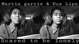 Martin Garrix & Dua Lipa - Scared To Be Lonely (COVER) Andrea Garcia (Version en español)