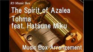 The Spirit of Azalea/Tohma feat. Hatsune Miku [Music Box]