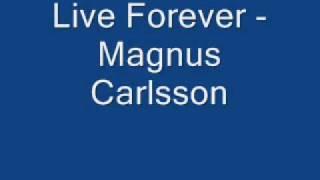 Live Forever - Magnus Carlsson