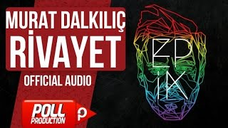 Murat Dalkılıç - Rivayet - (Official Audio)