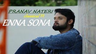 Enna Sona-Cover Version-Ok jaanu-A.R. Rahman-Arijit Singh | Pranav Nateri | Classical Ft Cover