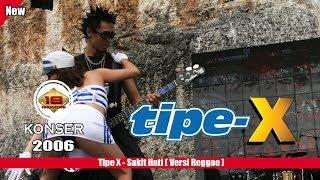 """TIPE - X - """"SAKIT HATI"""" VERSI REGGAE (LIVE KONSER SINTANG 2006)"""