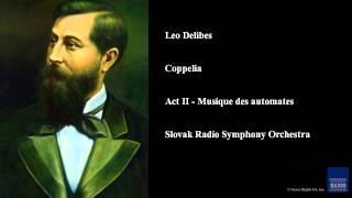 Leo Delibes, Coppelia, Act II - Musique des automates