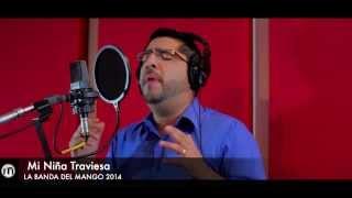""""""" Mi Niña Traviesa"""" [Video Oficial] 2014 DESDE EL ESTUDIO LA BANDA DEL MANGO"""