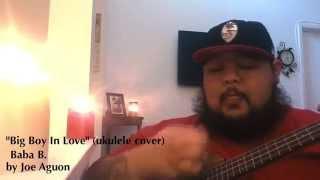 """Big Boy In Love"" (ukulele cover) Baba B."