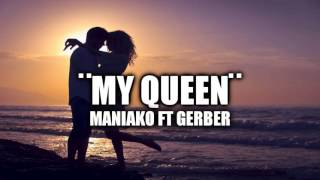 MY QUEEN - MANIAKO FT GERBER